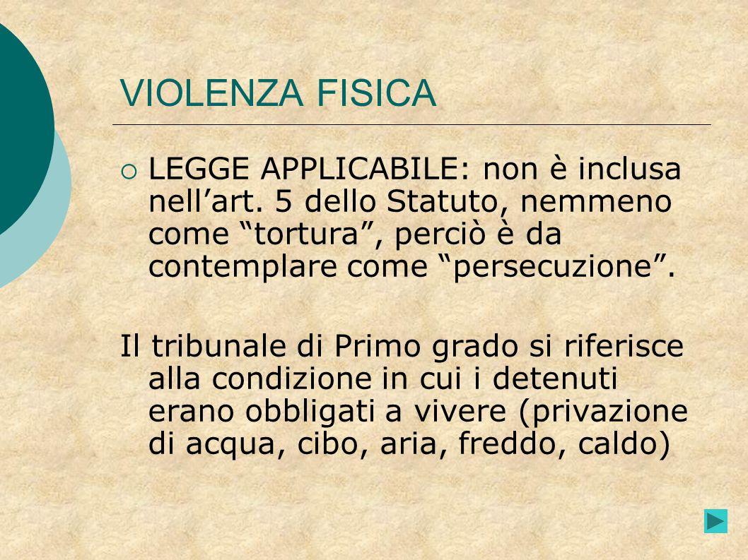 VIOLENZA FISICA LEGGE APPLICABILE: non è inclusa nell'art. 5 dello Statuto, nemmeno come tortura , perciò è da contemplare come persecuzione .