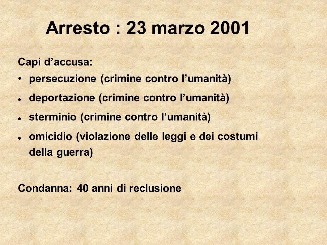 Arresto : 23 marzo 2001 Capi d'accusa: