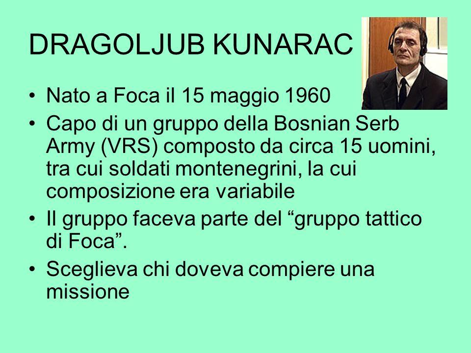 DRAGOLJUB KUNARAC Nato a Foca il 15 maggio 1960