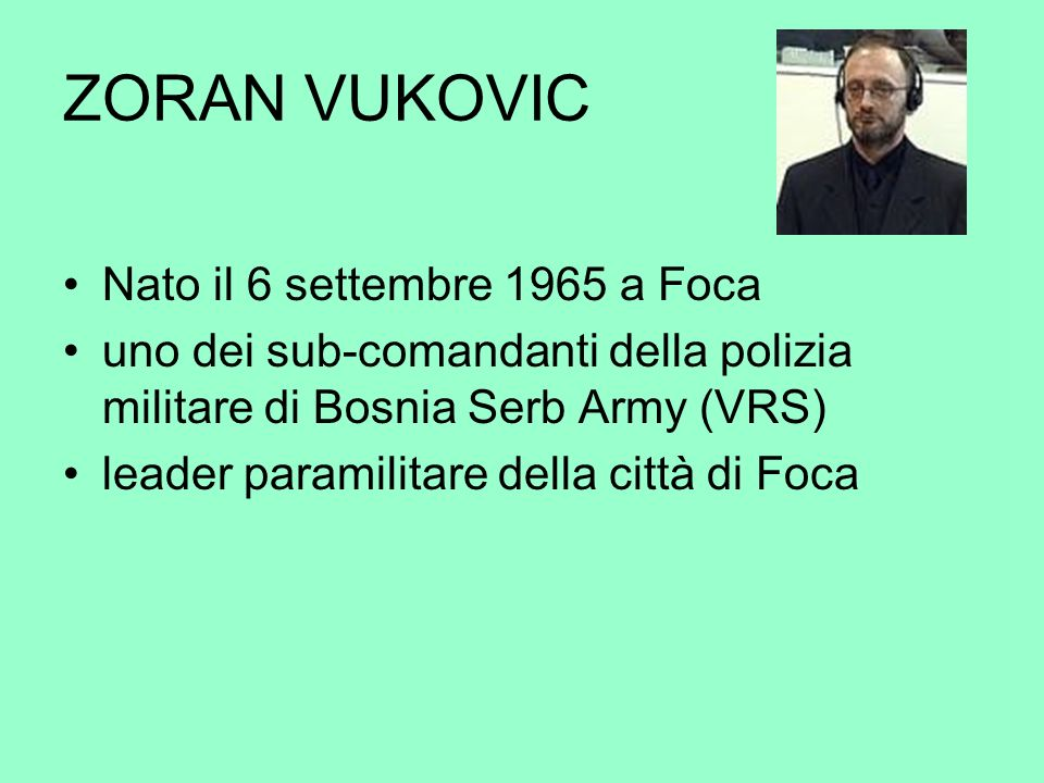 ZORAN VUKOVIC Nato il 6 settembre 1965 a Foca
