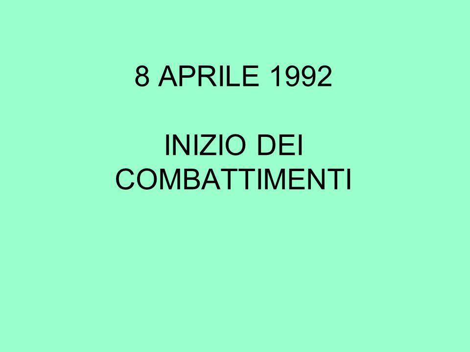 8 APRILE 1992 INIZIO DEI COMBATTIMENTI