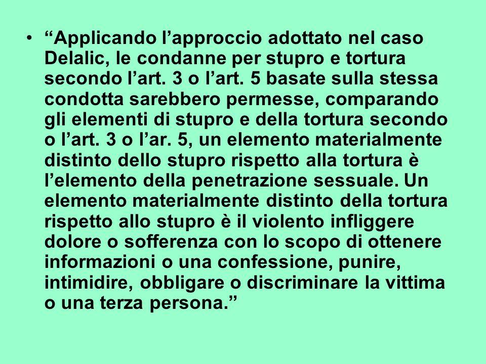 Applicando l'approccio adottato nel caso Delalic, le condanne per stupro e tortura secondo l'art.