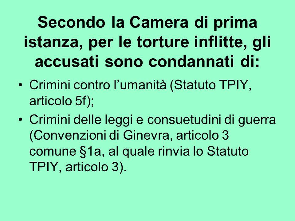Secondo la Camera di prima istanza, per le torture inflitte, gli accusati sono condannati di: