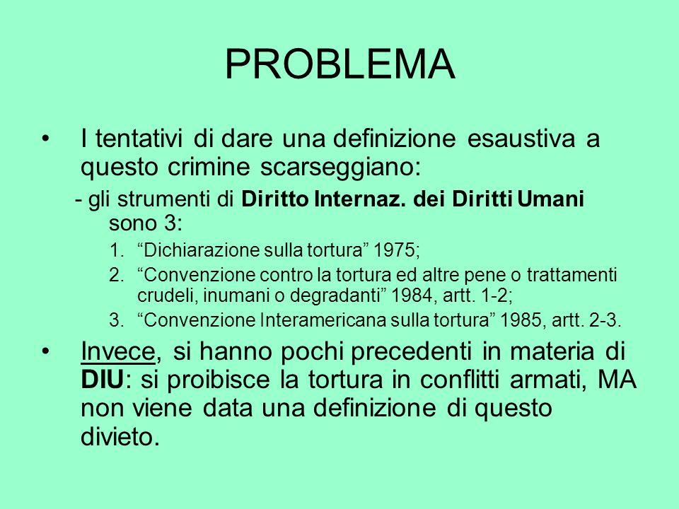 PROBLEMA I tentativi di dare una definizione esaustiva a questo crimine scarseggiano: - gli strumenti di Diritto Internaz. dei Diritti Umani sono 3: