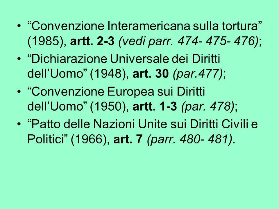 Convenzione Interamericana sulla tortura (1985), artt. 2-3 (vedi parr. 474- 475- 476);