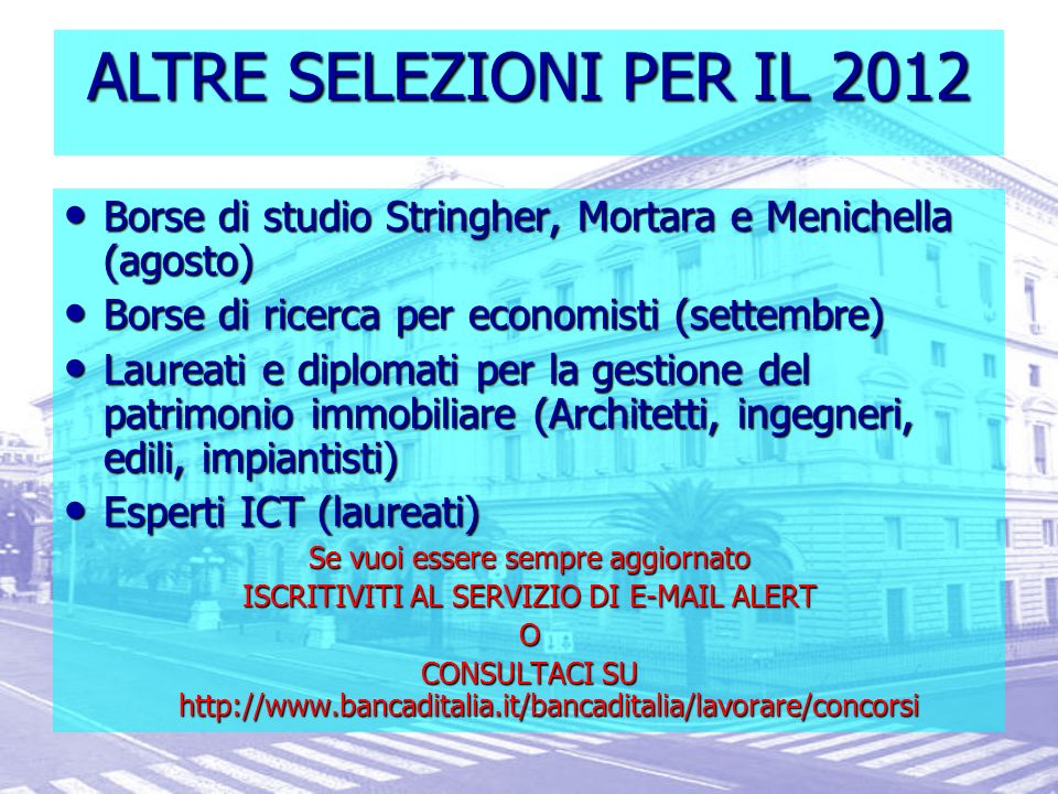 ALTRE SELEZIONI PER IL 2012Borse di studio Stringher, Mortara e Menichella (agosto) Borse di ricerca per economisti (settembre)