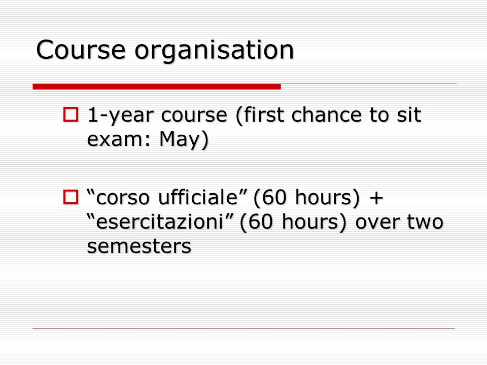 Course organisation 1-year course (first chance to sit exam: May)