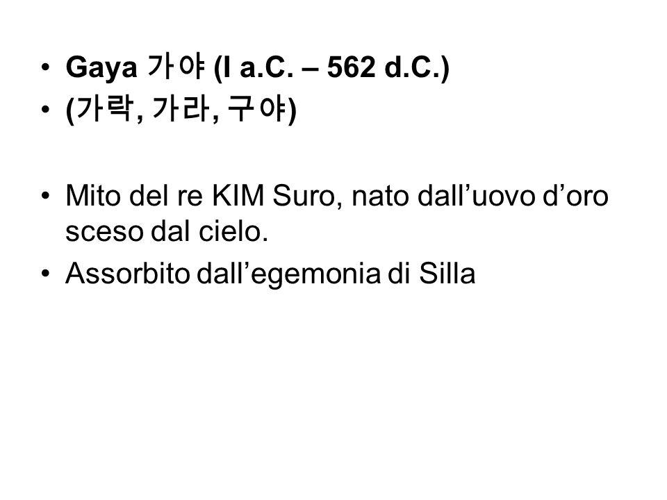 Gaya 가야 (I a.C. – 562 d.C.)(가락, 가라, 구야) Mito del re KIM Suro, nato dall'uovo d'oro sceso dal cielo.