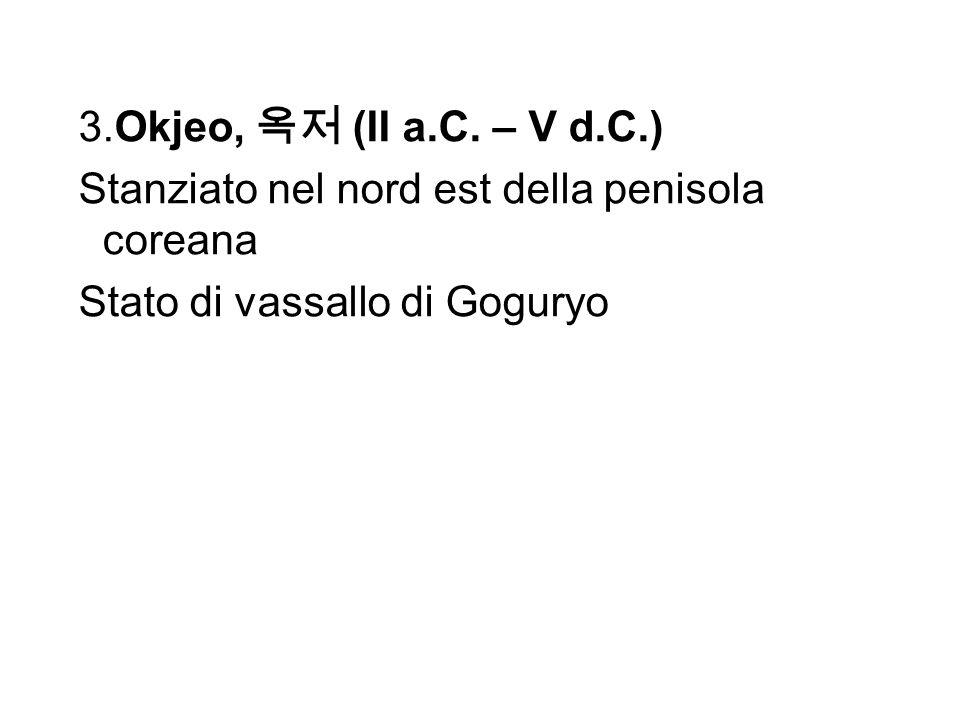 3.Okjeo, 옥저 (II a.C.– V d.C.)Stanziato nel nord est della penisola coreana.