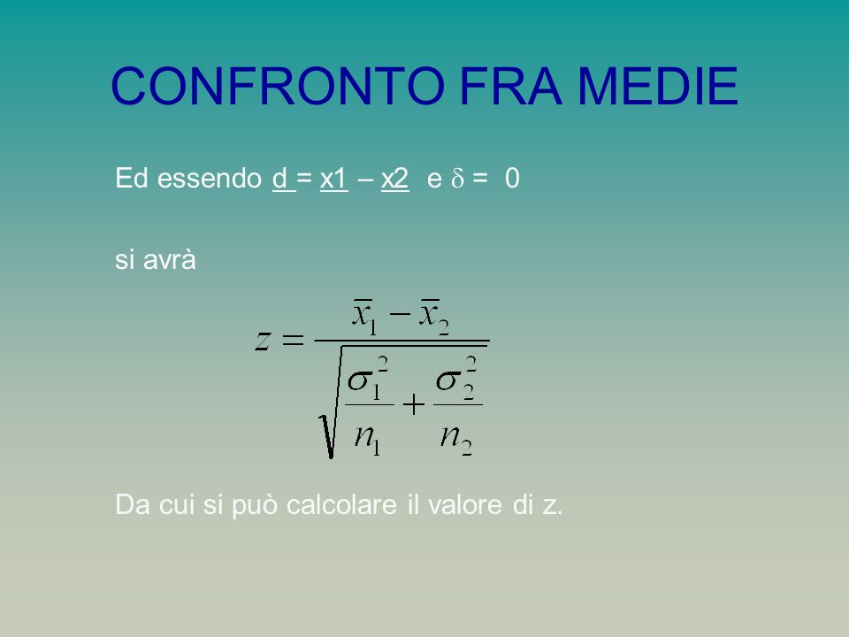 CONFRONTO FRA MEDIE Ed essendo d = x1 – x2 e d = 0 si avrà