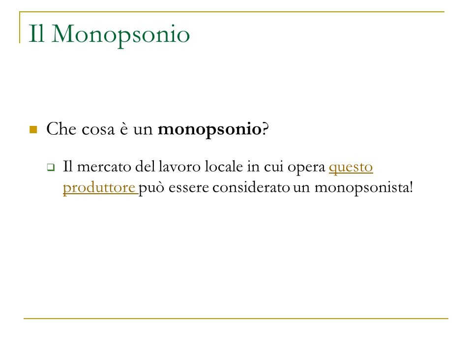Il Monopsonio Che cosa è un monopsonio