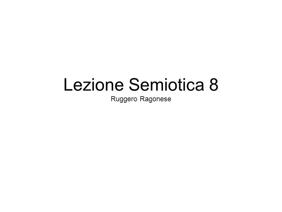 Lezione Semiotica 8 Ruggero Ragonese