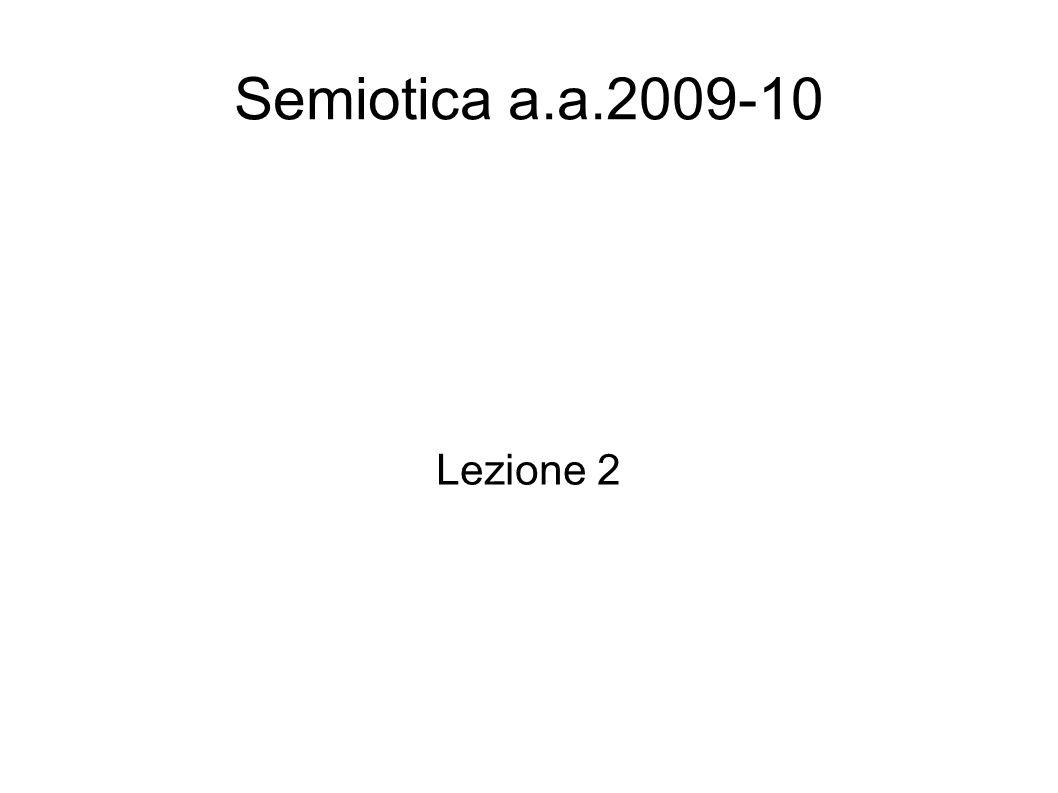 Semiotica a.a.2009-10 Lezione 2