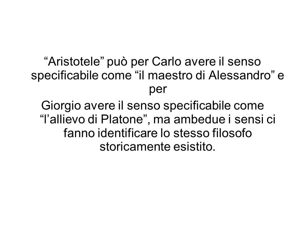 Aristotele può per Carlo avere il senso specificabile come il maestro di Alessandro e per