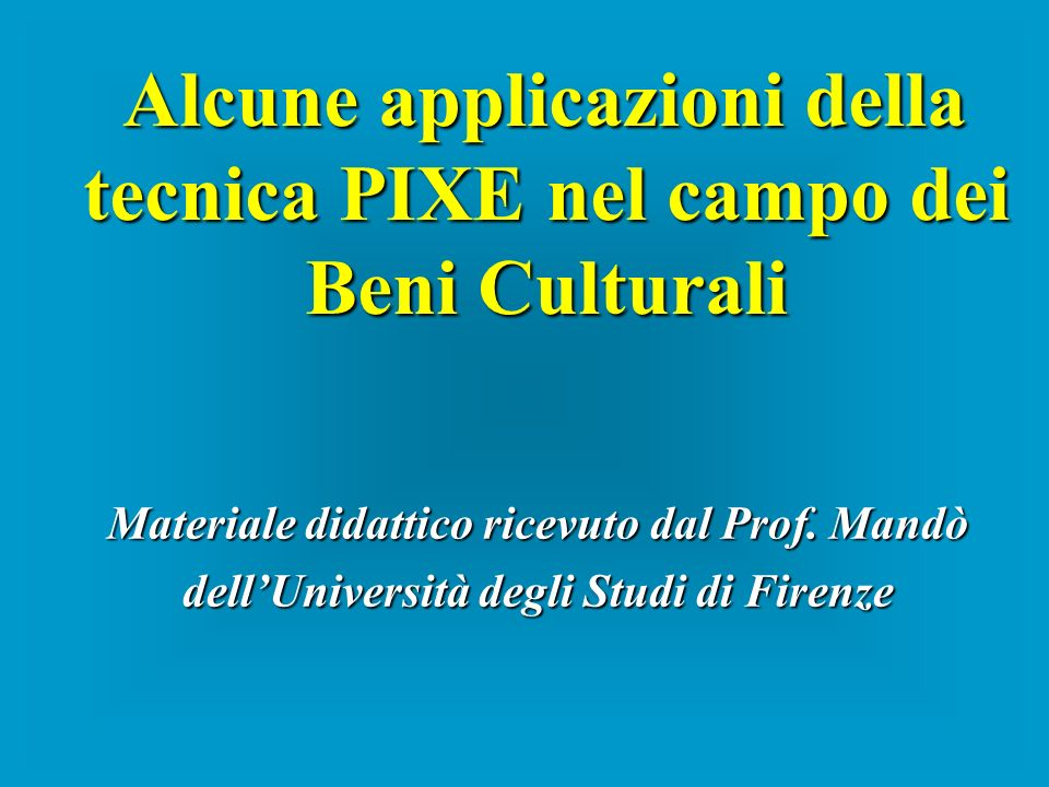 Alcune applicazioni della tecnica PIXE nel campo dei Beni Culturali