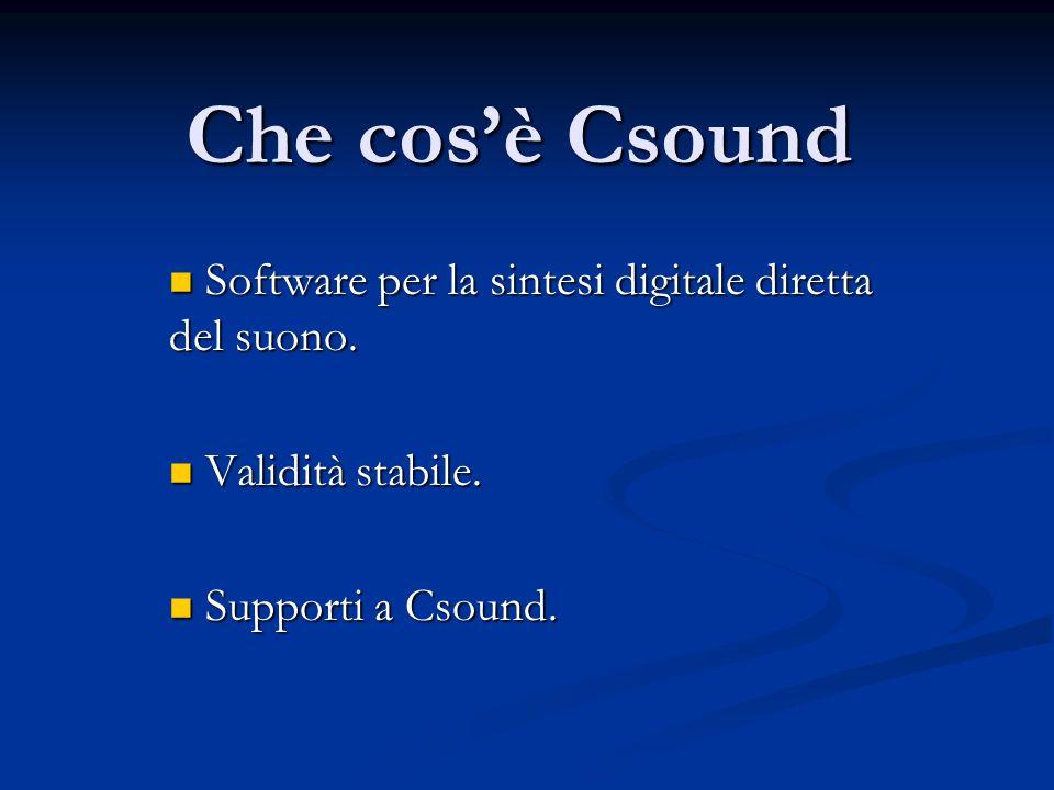 Che cos'è Csound Software per la sintesi digitale diretta del suono.
