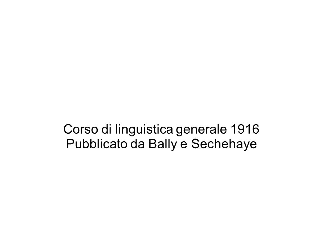 Corso di linguistica generale 1916 Pubblicato da Bally e Sechehaye
