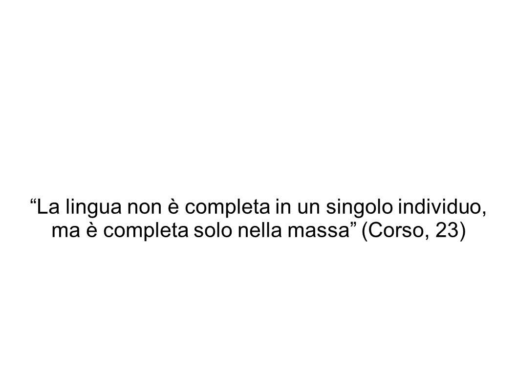 La lingua non è completa in un singolo individuo, ma è completa solo nella massa (Corso, 23)