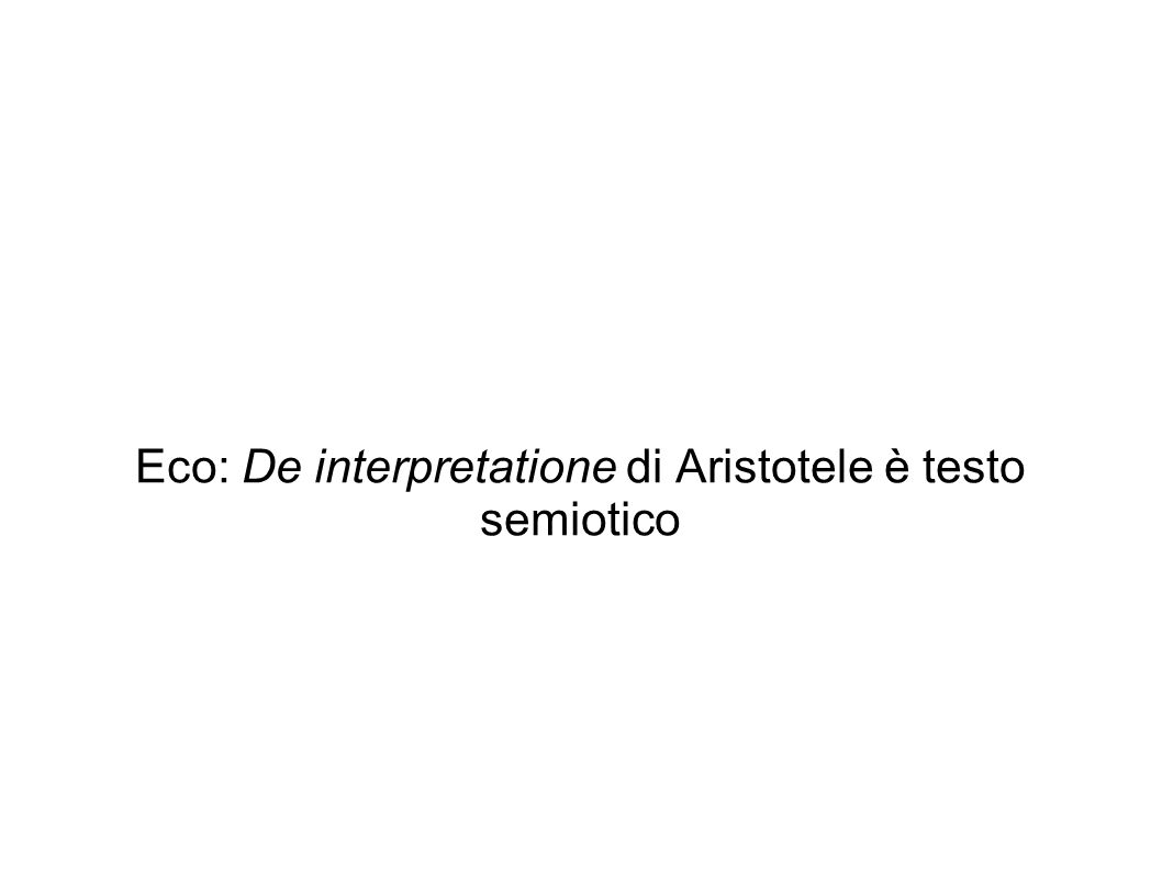 Eco: De interpretatione di Aristotele è testo semiotico