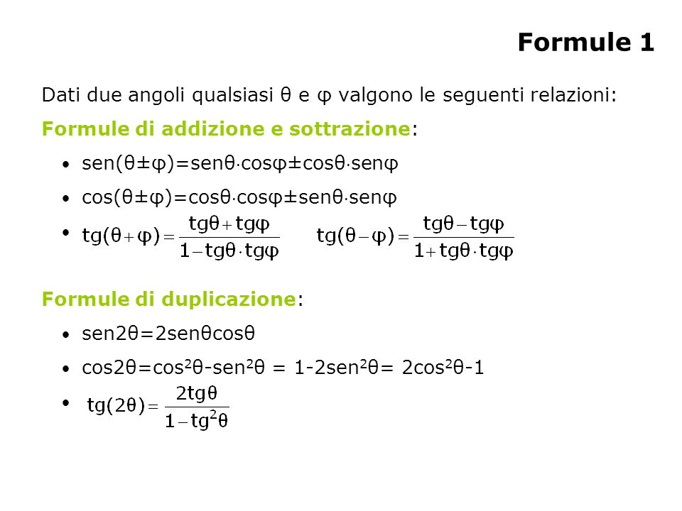 Formule 1 Dati due angoli qualsiasi θ e φ valgono le seguenti relazioni: Formule di addizione e sottrazione: