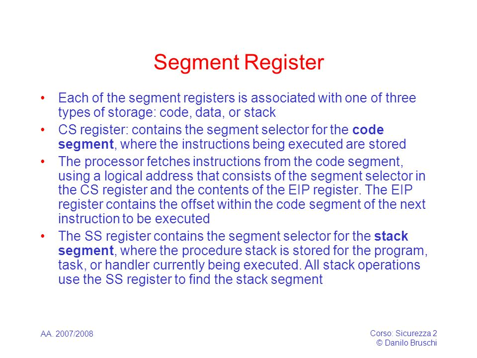 Segment RegisterEach of the segment registers is associated with one of three types of storage: code, data, or stack.