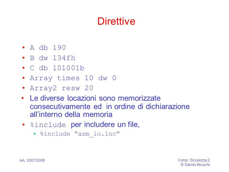 Direttive A db 190 B dw 134fh C db 101001b Array times 10 dw 0