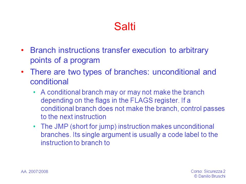SaltiBranch instructions transfer execution to arbitrary points of a program. There are two types of branches: unconditional and conditional.