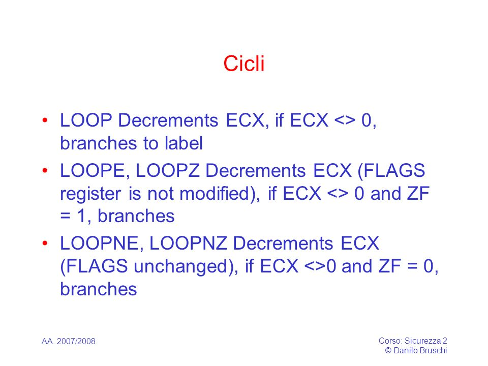 Cicli LOOP Decrements ECX, if ECX <> 0, branches to label