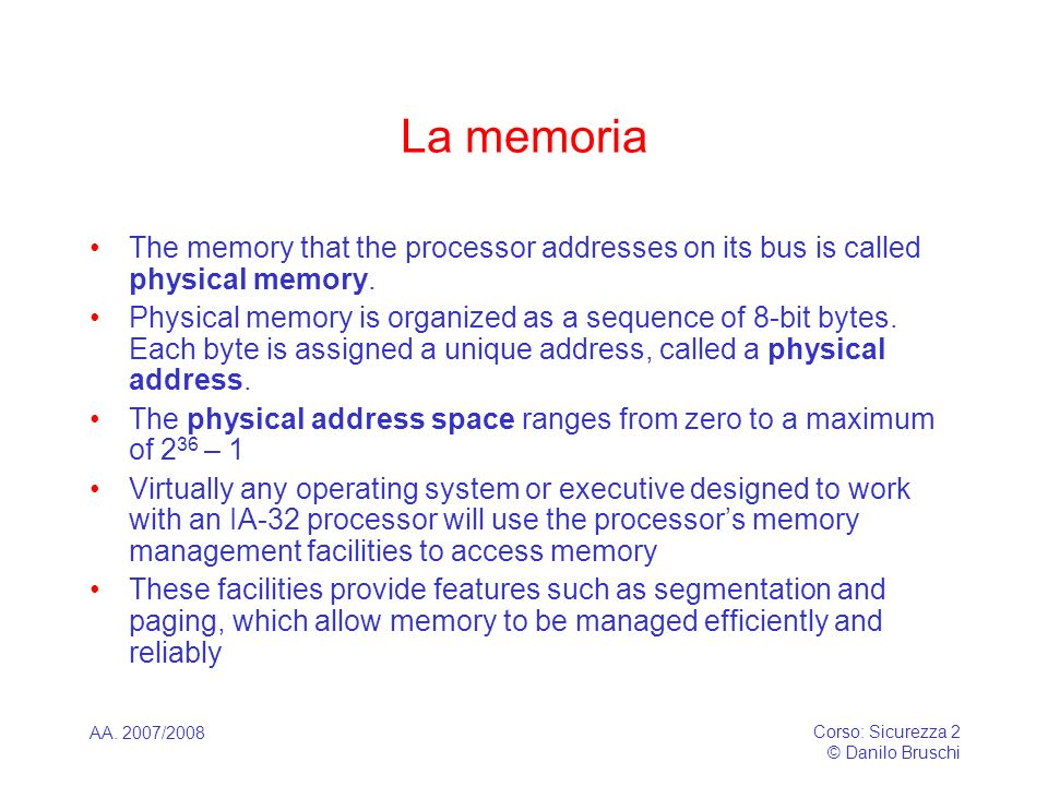 La memoriaThe memory that the processor addresses on its bus is called physical memory.