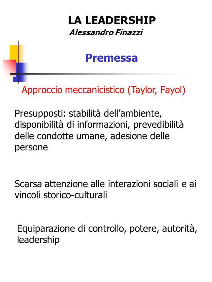 LA LEADERSHIP Premessa Approccio meccanicistico (Taylor, Fayol)