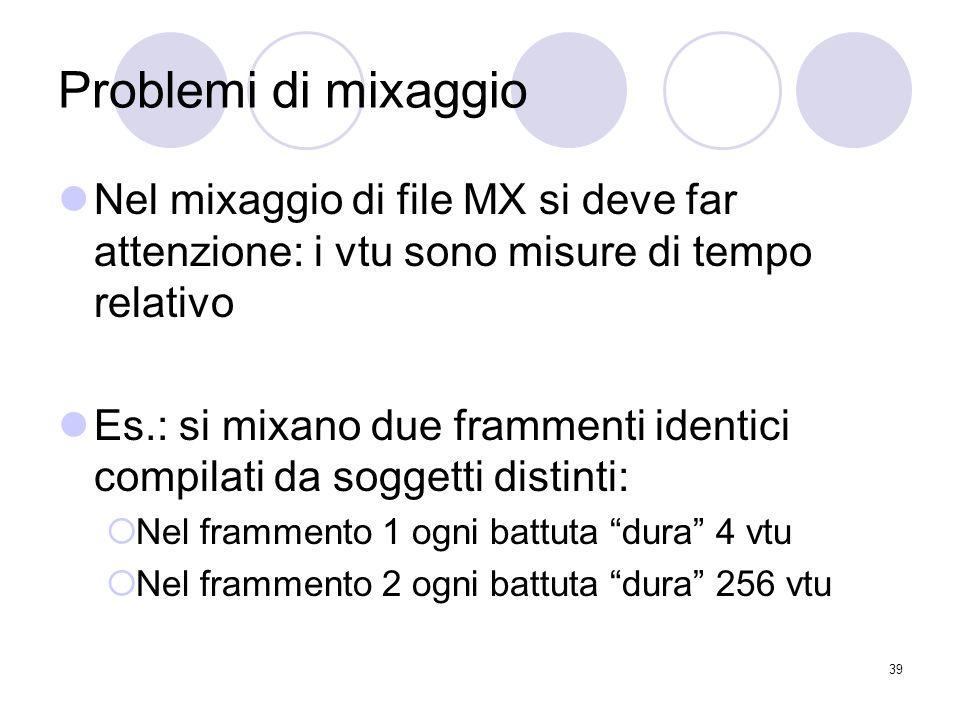Problemi di mixaggio Nel mixaggio di file MX si deve far attenzione: i vtu sono misure di tempo relativo.