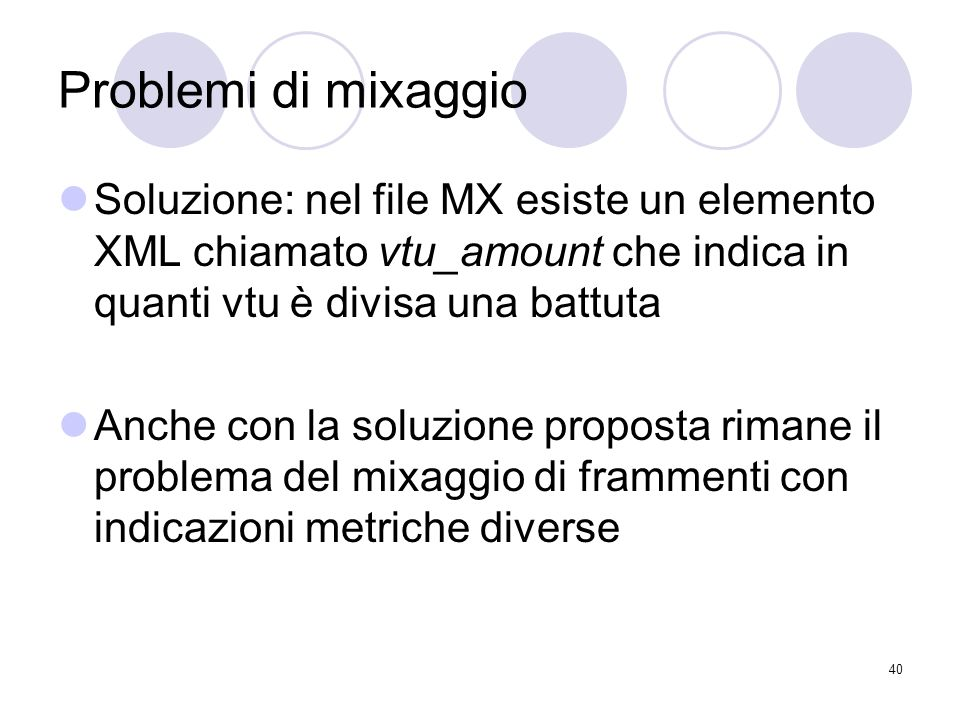 Problemi di mixaggio Soluzione: nel file MX esiste un elemento XML chiamato vtu_amount che indica in quanti vtu è divisa una battuta.