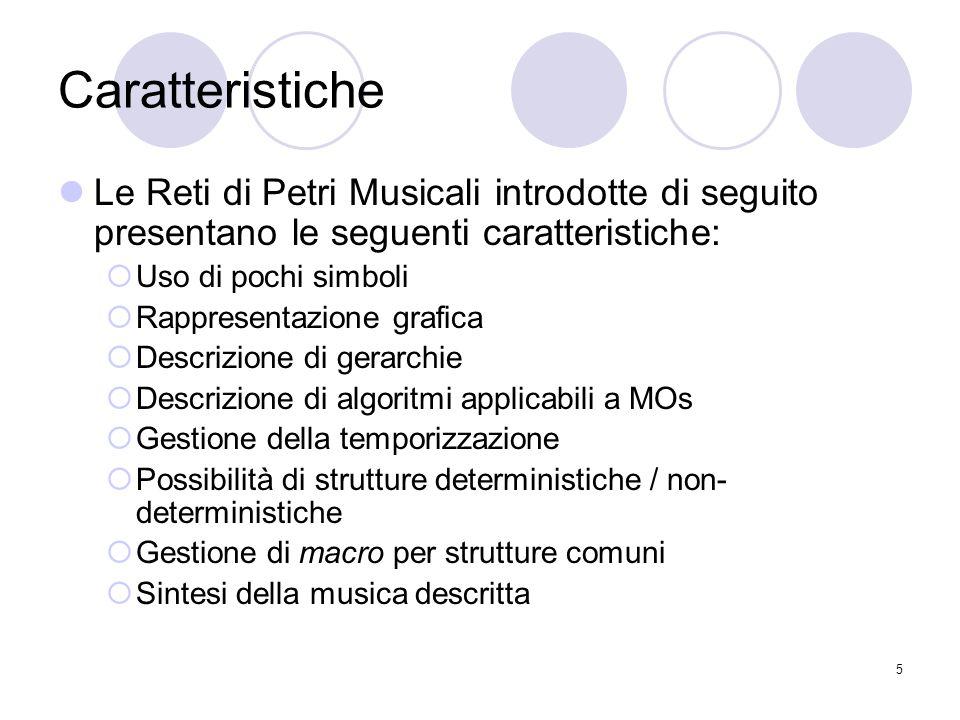 Caratteristiche Le Reti di Petri Musicali introdotte di seguito presentano le seguenti caratteristiche: