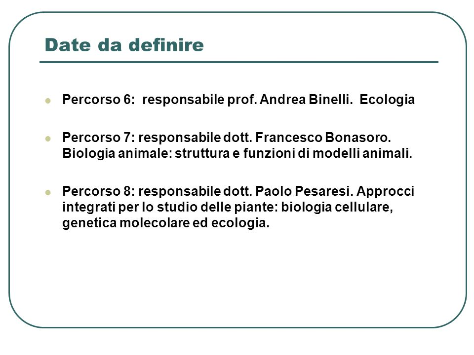 Date da definire Percorso 6: responsabile prof. Andrea Binelli. Ecologia.