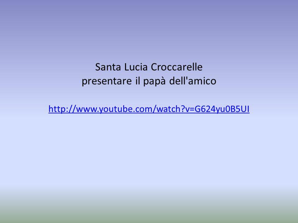 Santa Lucia Croccarelle presentare il papà dell amico