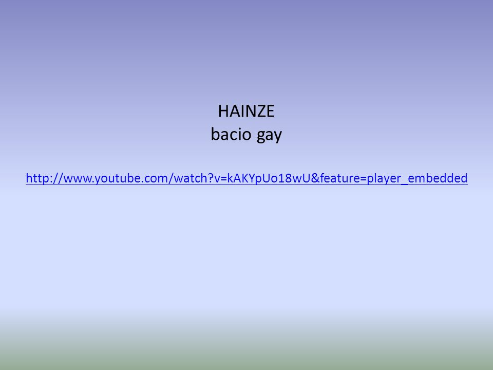 HAINZE bacio gay http://www.youtube.com/watch v=kAKYpUo18wU&feature=player_embedded