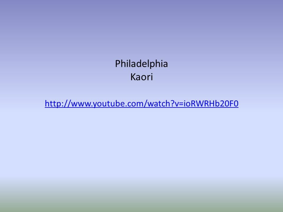 Philadelphia Kaori http://www.youtube.com/watch v=ioRWRHb20F0