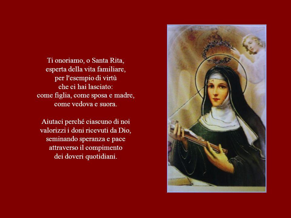 Ti onoriamo, o Santa Rita, esperta della vita familiare,
