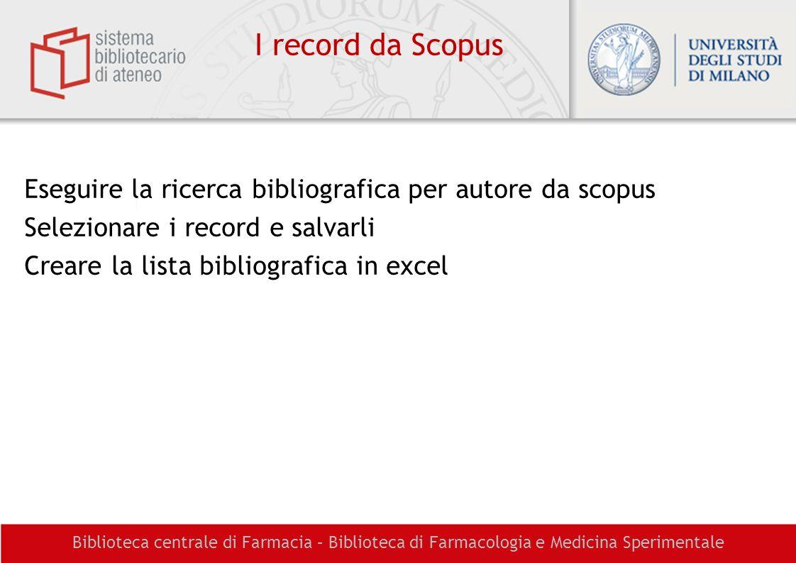 I record da Scopus Eseguire la ricerca bibliografica per autore da scopus Selezionare i record e salvarli Creare la lista bibliografica in excel