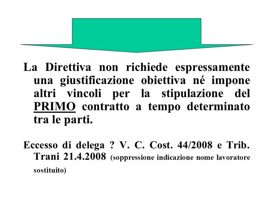 La Direttiva non richiede espressamente una giustificazione obiettiva né impone altri vincoli per la stipulazione del PRIMO contratto a tempo determinato tra le parti.