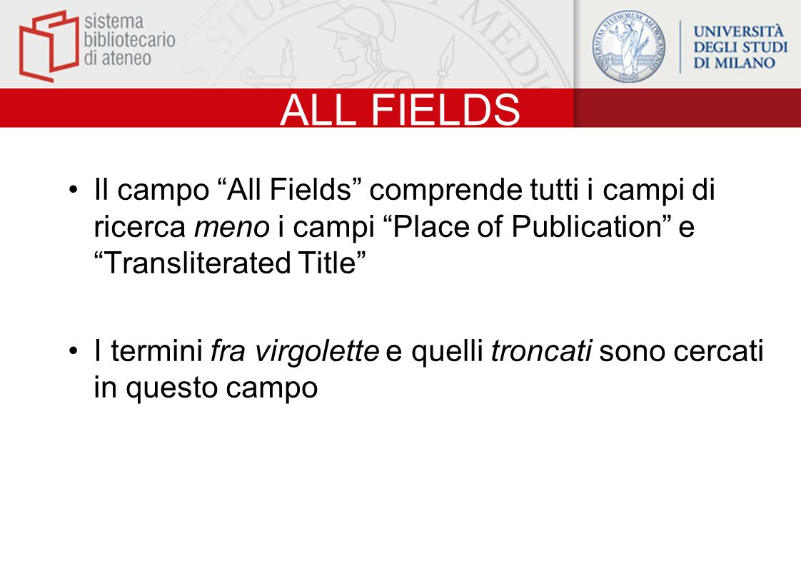ALL FIELDS Il campo All Fields comprende tutti i campi di ricerca meno i campi Place of Publication e Transliterated Title