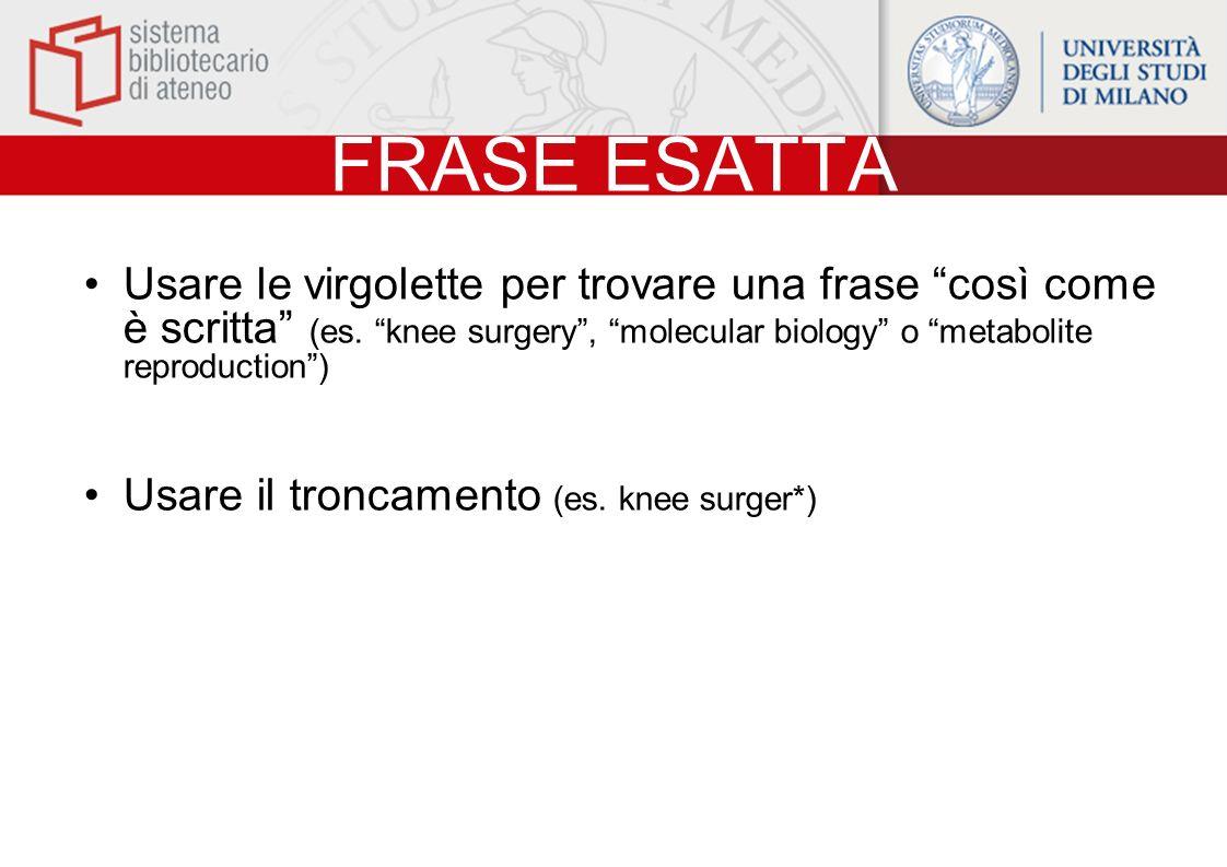 FRASE ESATTA Usare le virgolette per trovare una frase così come è scritta (es. knee surgery , molecular biology o metabolite reproduction )