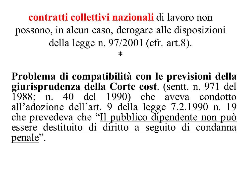 contratti collettivi nazionali di lavoro non possono, in alcun caso, derogare alle disposizioni della legge n. 97/2001 (cfr. art.8). *