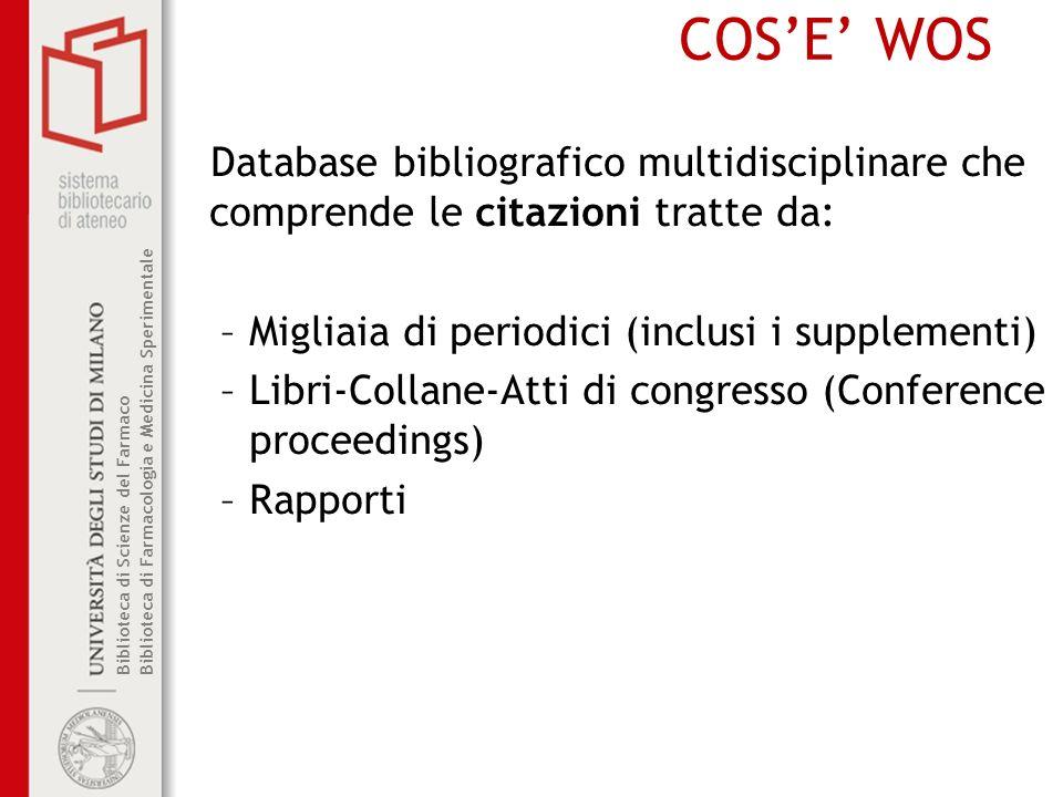 COS'E' WOS Database bibliografico multidisciplinare che comprende le citazioni tratte da: Migliaia di periodici (inclusi i supplementi)