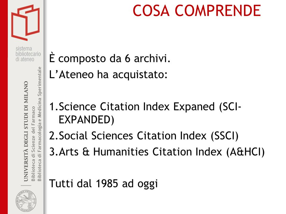COSA COMPRENDE È composto da 6 archivi. L'Ateneo ha acquistato: