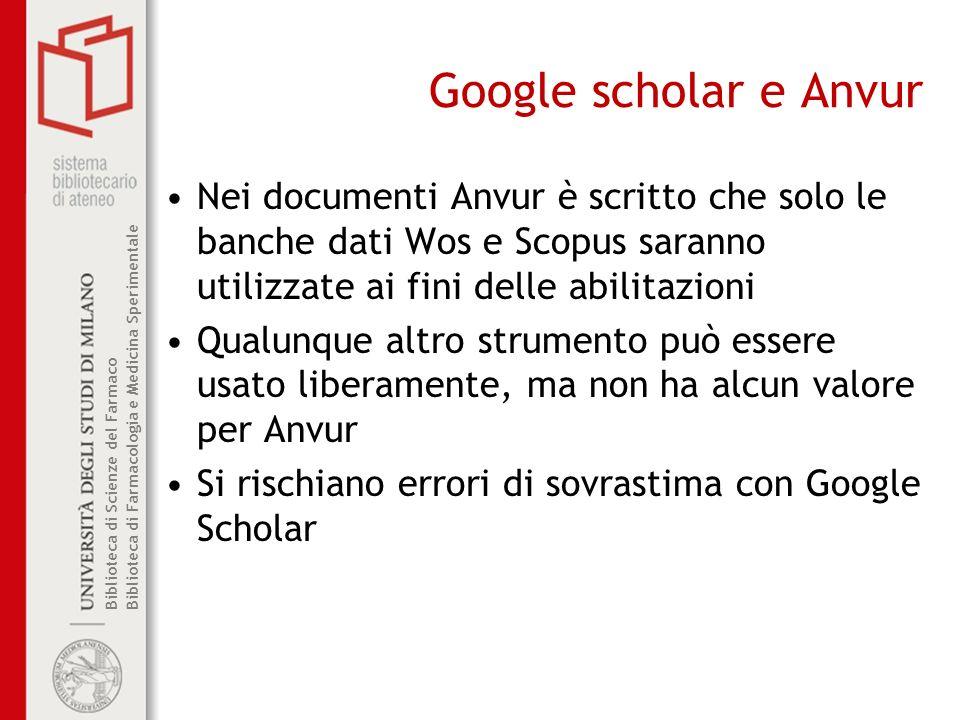 Google scholar e Anvur Nei documenti Anvur è scritto che solo le banche dati Wos e Scopus saranno utilizzate ai fini delle abilitazioni.