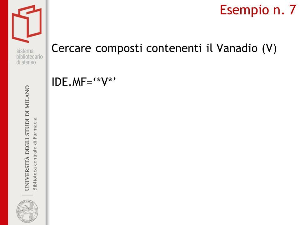 Esempio n. 7 Cercare composti contenenti il Vanadio (V) IDE.MF='*V*'