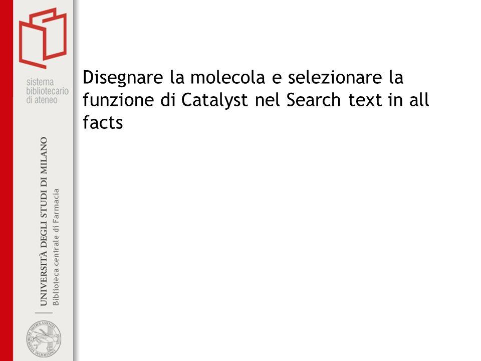 March 27, 2017Disegnare la molecola e selezionare la funzione di Catalyst nel Search text in all facts.