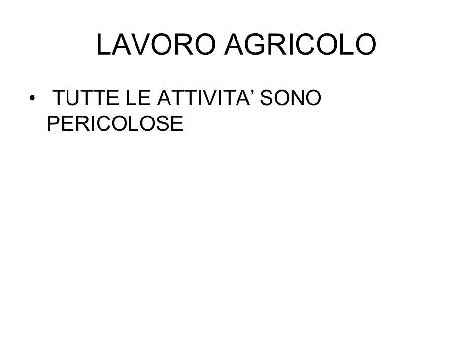 LAVORO AGRICOLO TUTTE LE ATTIVITA' SONO PERICOLOSE