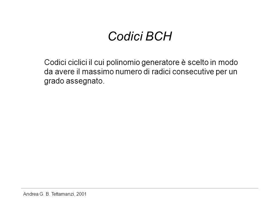 Codici BCH Codici ciclici il cui polinomio generatore è scelto in modo